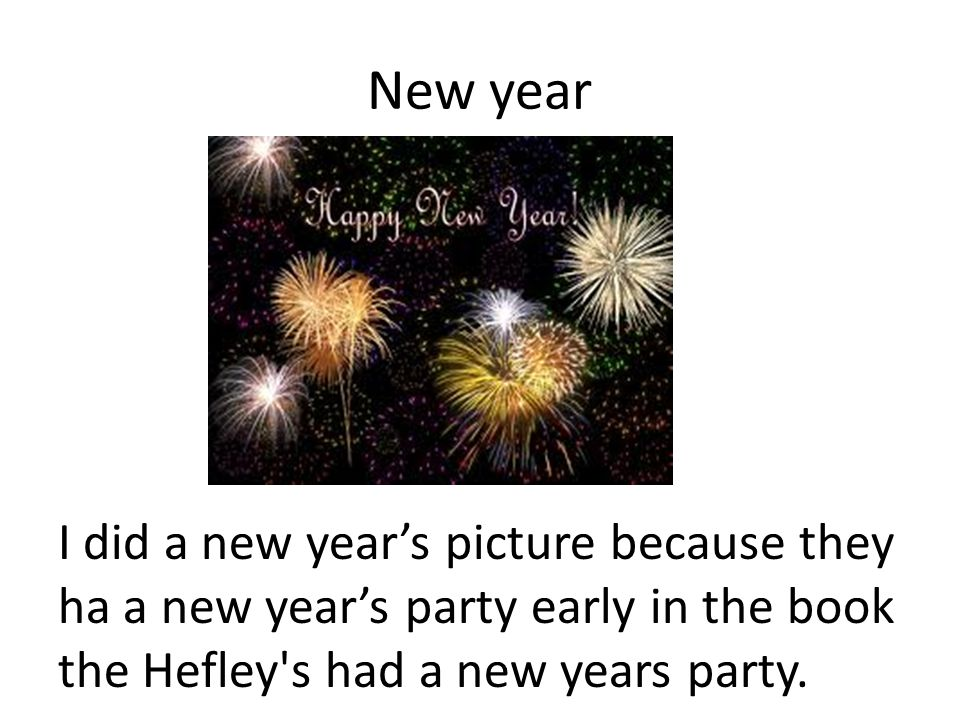 New year I did a new year's picture because they ha a new year's party early in the book the Hefley s had a new years party.