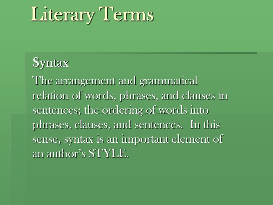 Literary Terms Style A writer's characteristic way of saying things.