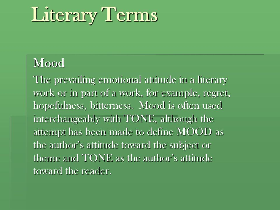 Literary Terms TONE The reflection in a work of the author's attitude toward his or her SUBJECT, CHARACTERS, and readers.