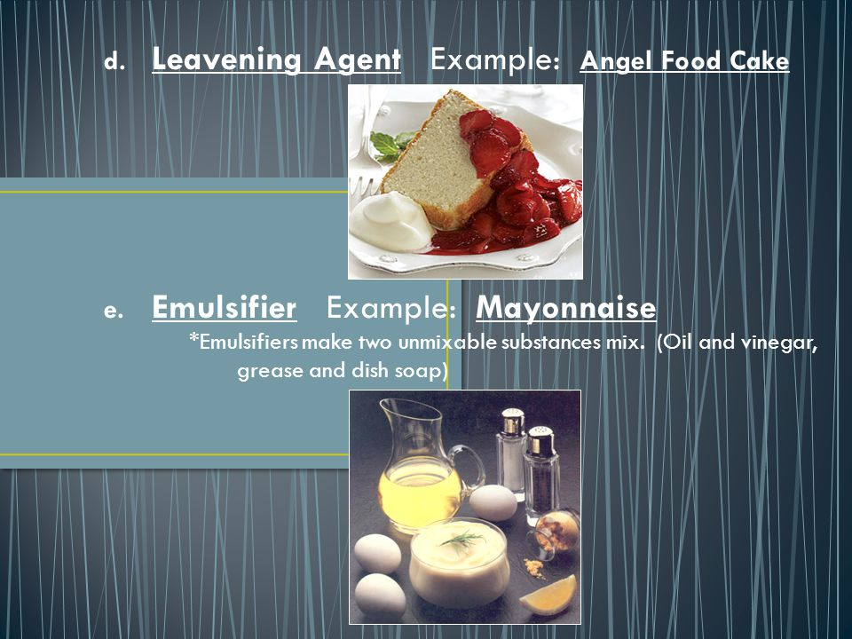 d.Leavening Agent Example: Angel Food Cake e.