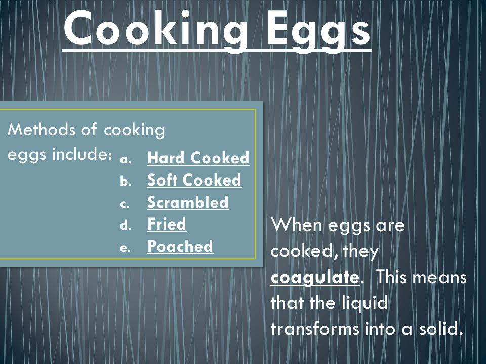 Methods of cooking eggs include: a.Hard Cooked b.