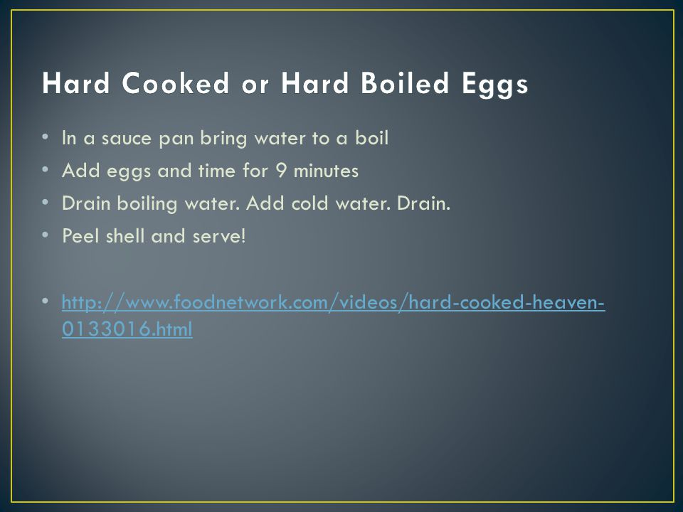 In a sauce pan bring water to a boil Add eggs and time for 9 minutes Drain boiling water.
