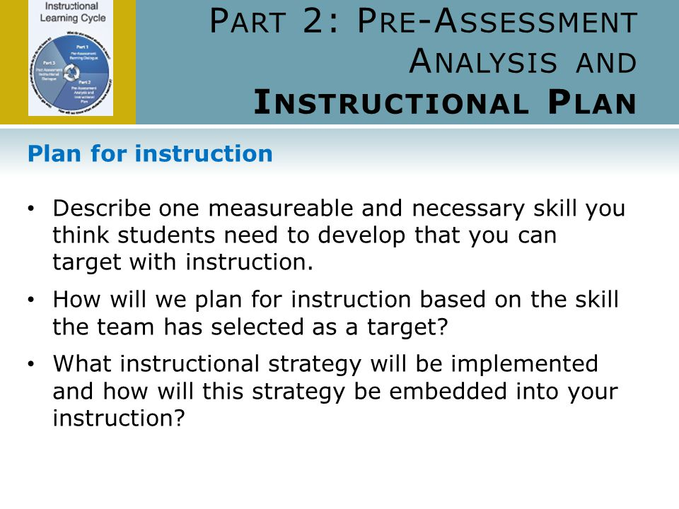 Plan for instruction Describe one measureable and necessary skill you think students need to develop that you can target with instruction.