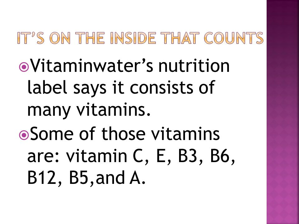  Vitaminwater's nutrition label says it consists of many vitamins.  Some of those vitamins are: vitamin C, E, B3, B6, B12, B5,and A.