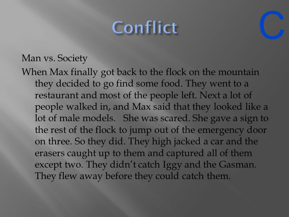 Man vs. Society When Max finally got back to the flock on the mountain they decided to go find some food. They went to a restaurant and most of the pe