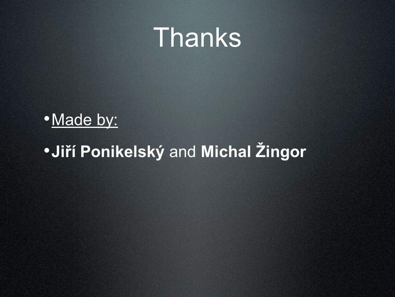 Thanks Made by: Jiří Ponikelský and Michal Žingor