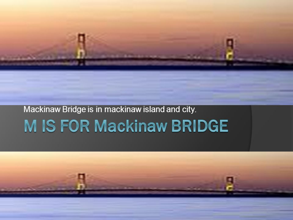 Mackinaw Bridge is in mackinaw island and city.
