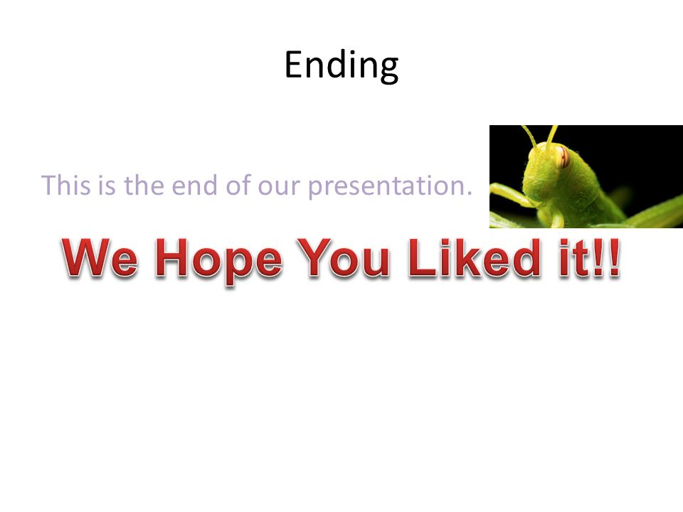 Ending This is the end of our presentation.