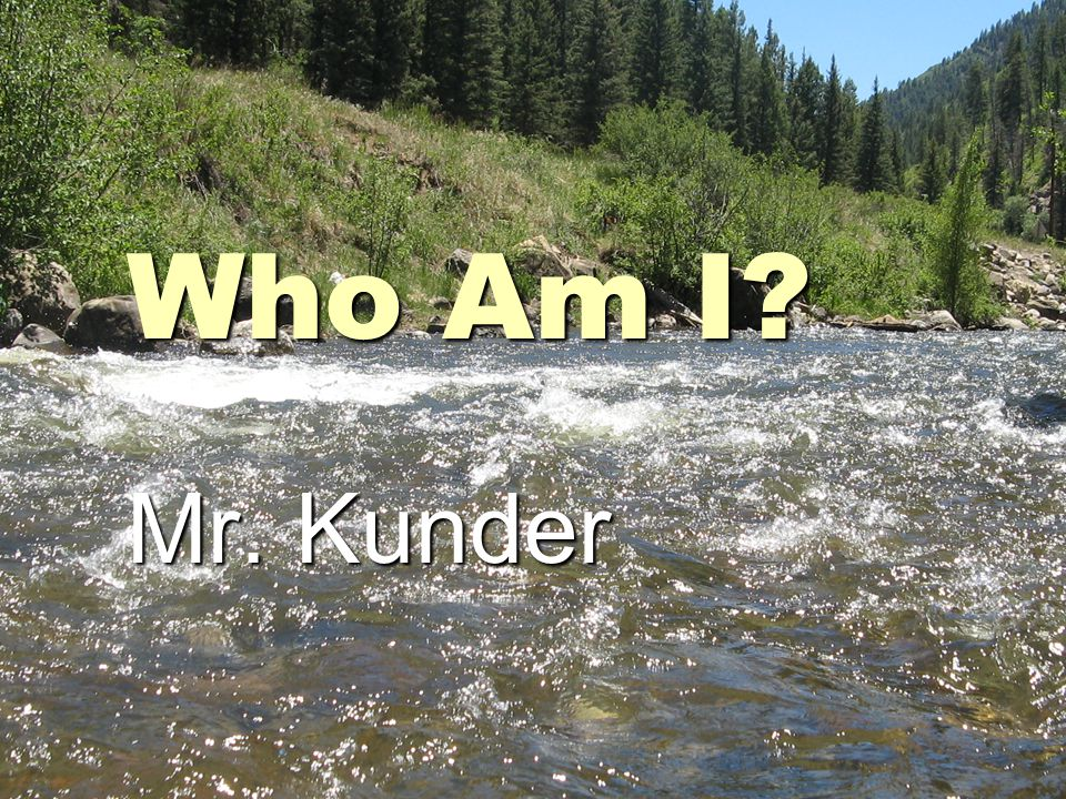 Who Am I Mr. Kunder