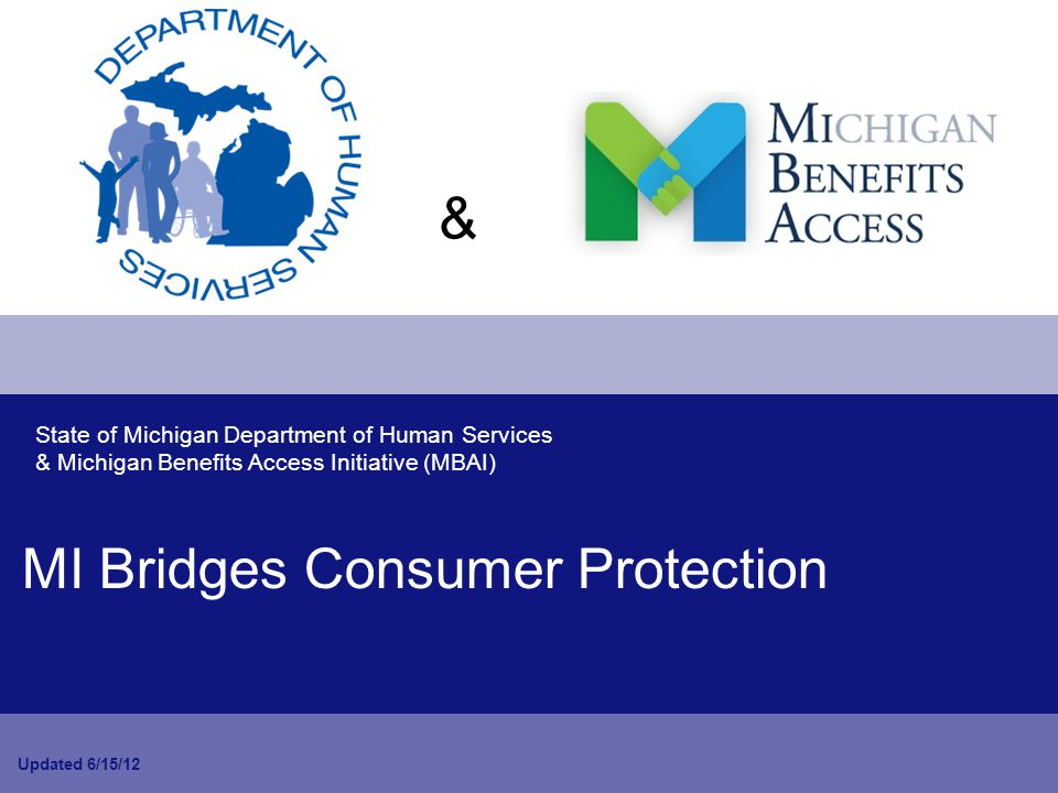 Consumer Protection Objectives: After viewing this module you will be able to: Identify the need reasons for background checks on volunteers who are assisting potential clients with MI Bridges.