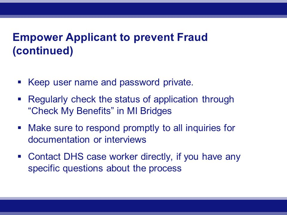Empower Applicant to prevent Fraud (continued)  Keep user name and password private.
