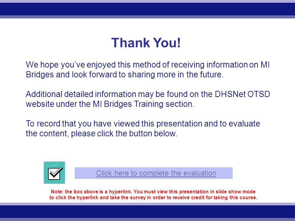 We hope you've enjoyed this method of receiving information on MI Bridges and look forward to sharing more in the future.