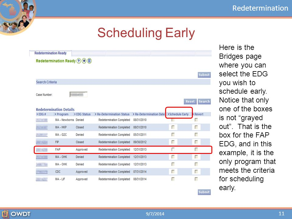 Redetermination Scheduling Early 9/7/2014 11 Here is the Bridges page where you can select the EDG you wish to schedule early. Notice that only one of