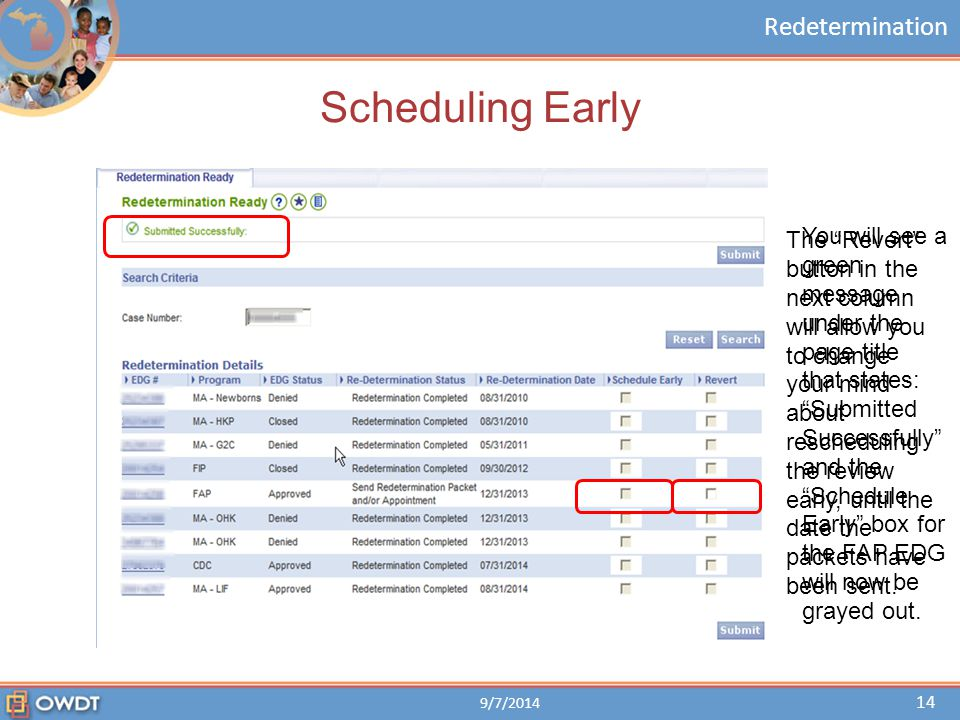 "Redetermination Scheduling Early 9/7/2014 14 You will see a green message under the page title that states: ""Submitted Successfully"" and the ""Schedule"
