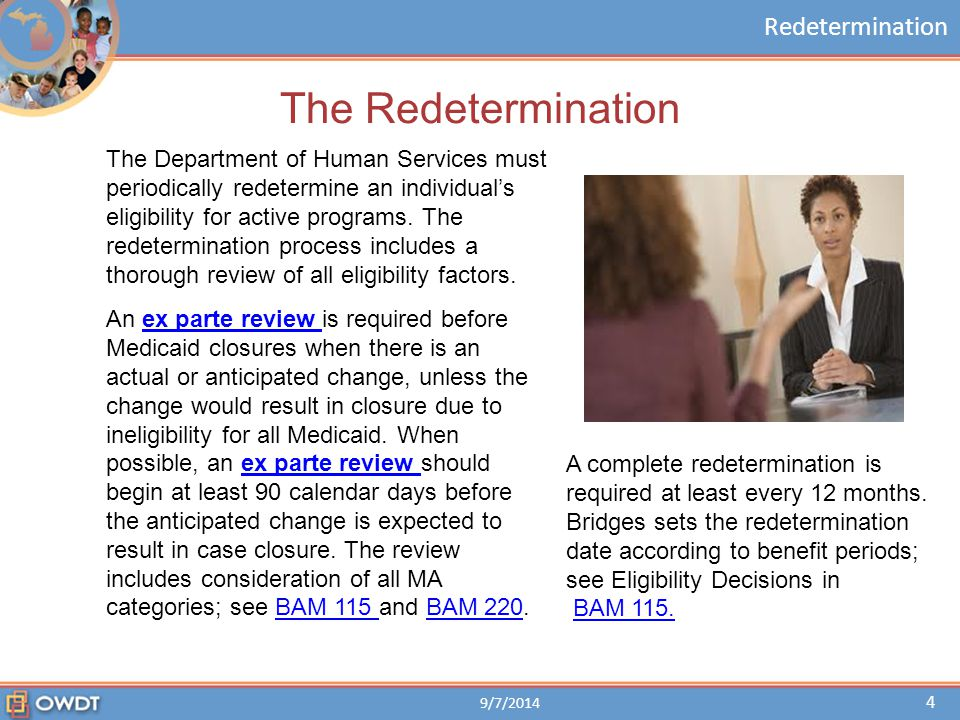 Redetermination Redetermination Periods * If a CDC group is active for other programs, Bridges will set the CDC redetermination date to be the same redetermination date as the other program if 12 months or less.
