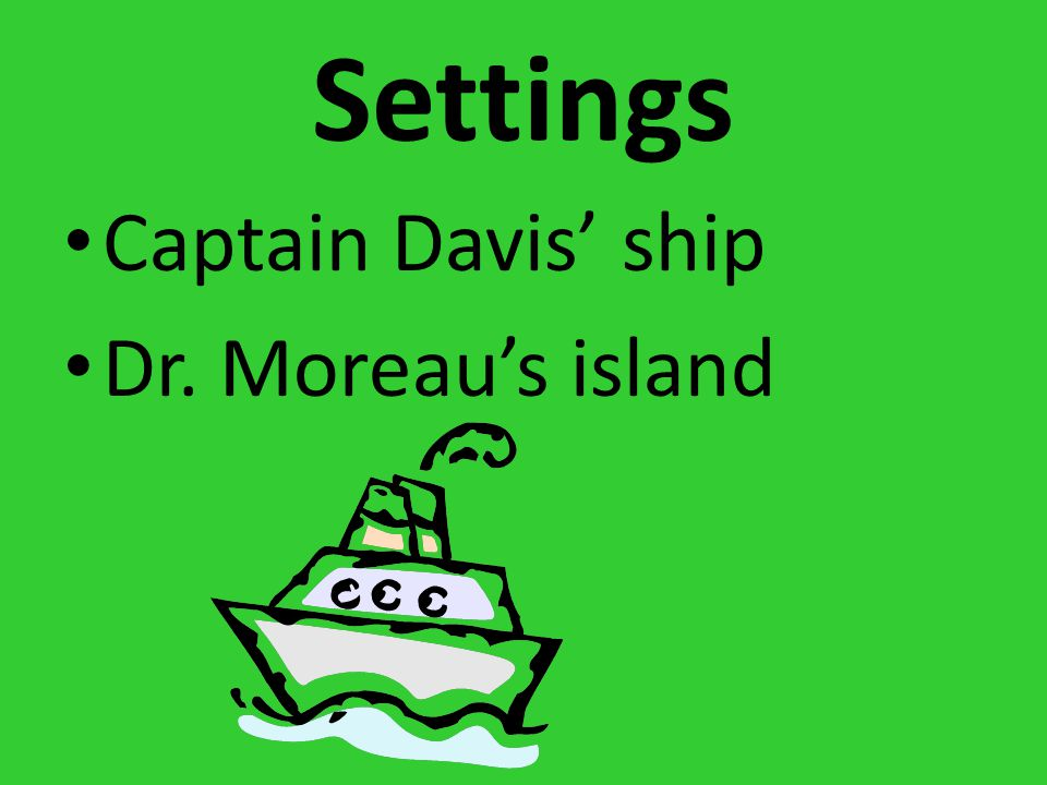 Settings Captain Davis' ship Dr. Moreau's island