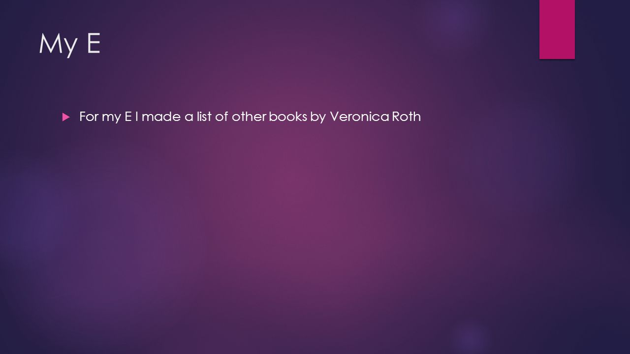 My E- Other books by Veronica Roth  Insurgent  Divergent3  Free four  Allegiant  Shards and ashes