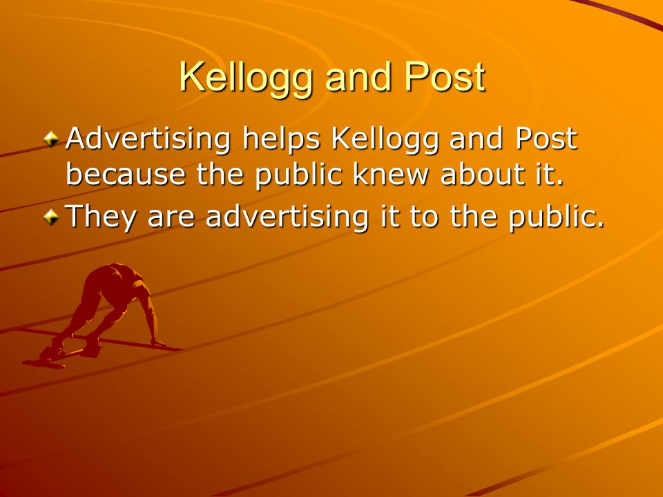 Kellogg and Post Advertising helps Kellogg and Post because the public knew about it. They are advertising it to the public.