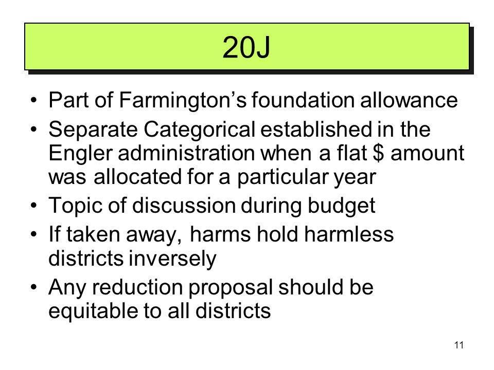 11 20J Part of Farmington's foundation allowance Separate Categorical established in the Engler administration when a flat $ amount was allocated for