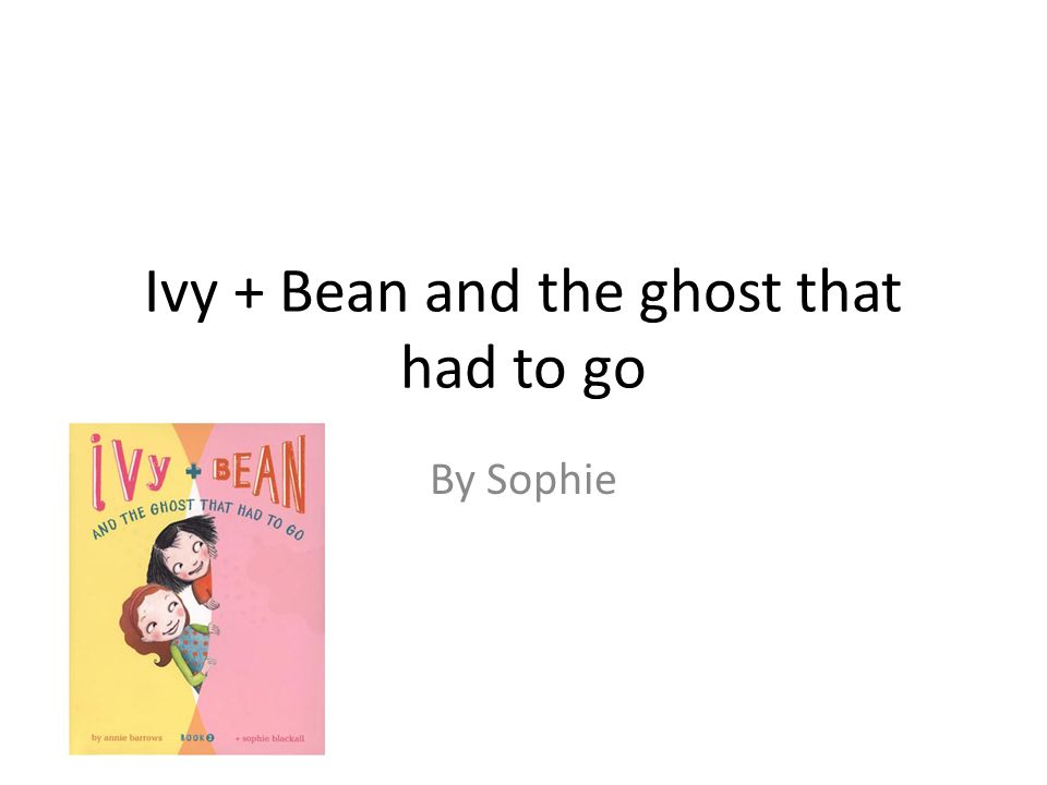Ivy + Bean and the ghost that had to go By Sophie