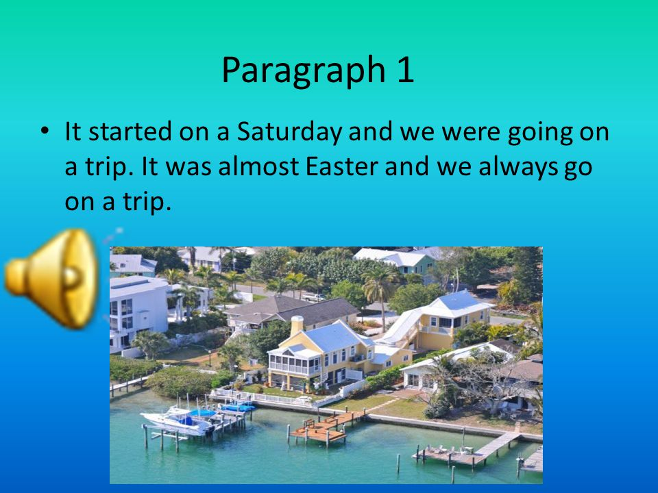 Paragraph 1 It started on a Saturday and we were going on a trip.