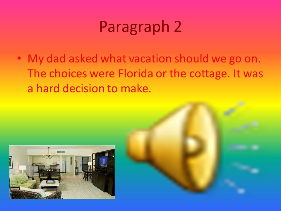 Paragraph 2 My dad asked what vacation should we go on.