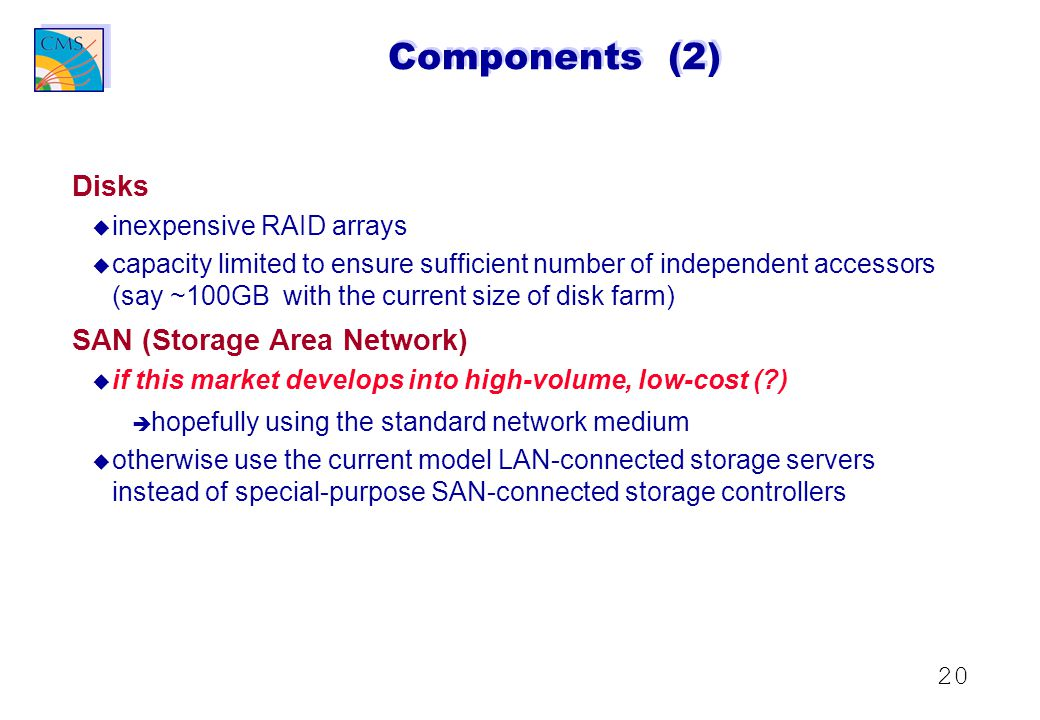 20 Components (2) Disks u u inexpensive RAID arrays u u capacity limited to ensure sufficient number of independent accessors (say ~100GB with the current size of disk farm) SAN (Storage Area Network) u u if this market develops into high-volume, low-cost (?) è è hopefully using the standard network medium u u otherwise use the current model LAN-connected storage servers instead of special-purpose SAN-connected storage controllers