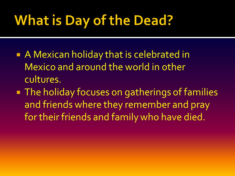  A Mexican holiday that is celebrated in Mexico and around the world in other cultures.