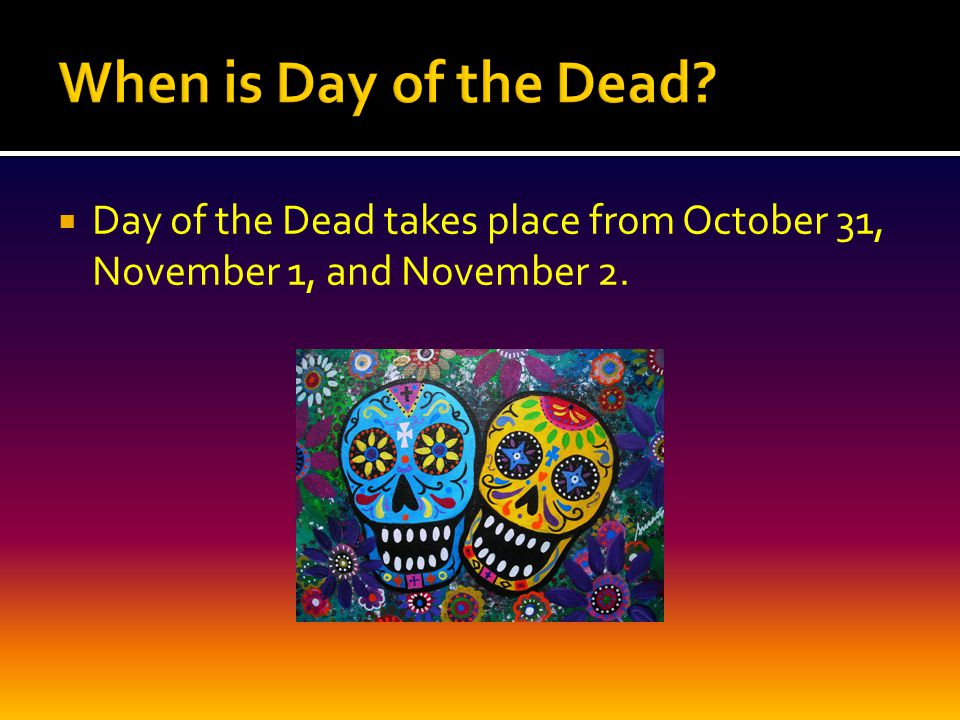  Day of the Dead takes place from October 31, November 1, and November 2.