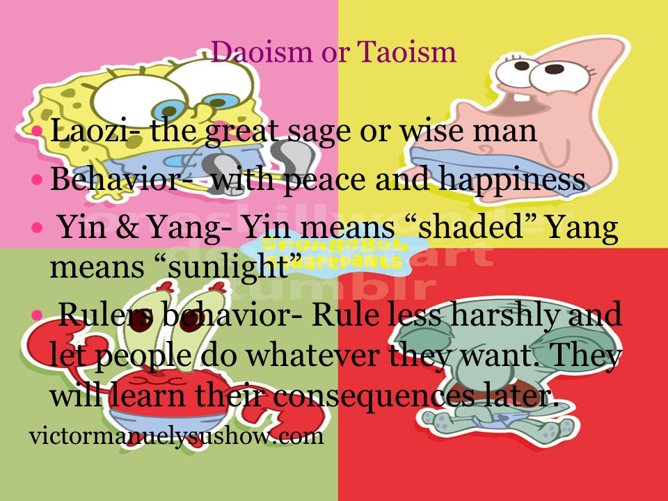 Daoism or Taoism Laozi- the great sage or wise man Behavior- with peace and happiness Yin & Yang- Yin means shaded Yang means sunlight Rulers behavior- Rule less harshly and let people do whatever they want.