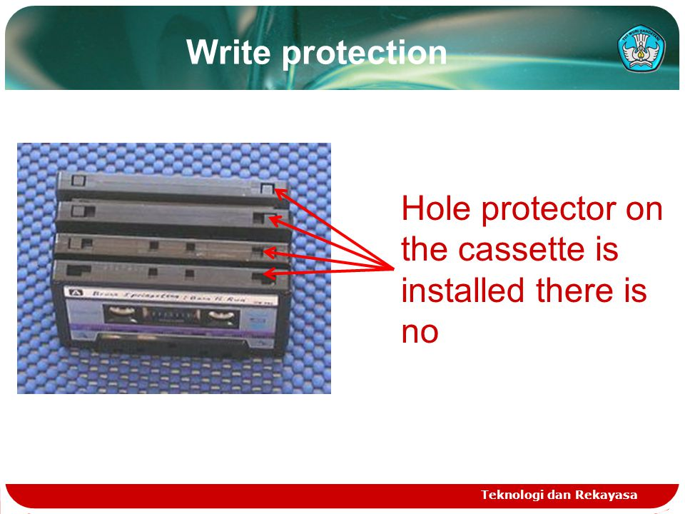 Write protection Teknologi dan Rekayasa Hole protector on the cassette is installed there is no