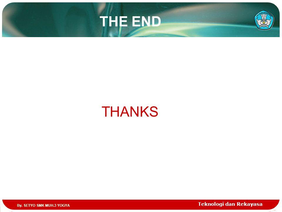 THE END Teknologi dan Rekayasa THANKS By. SETYO SMK MUH.3 YOGYA