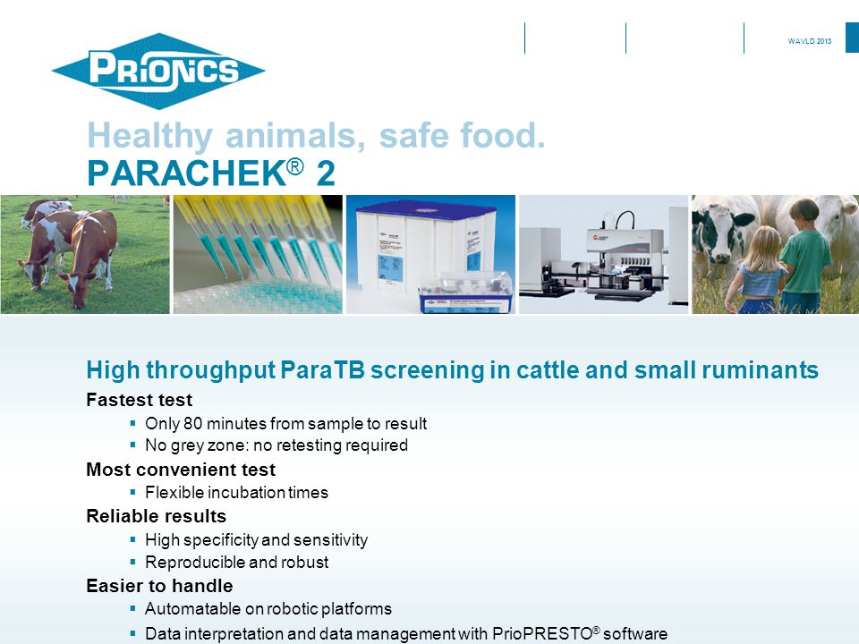 PARACHEK ® 2 Healthy animals, safe food. High throughput ParaTB screening in cattle and small ruminants Fastest test  Only 80 minutes from sample to