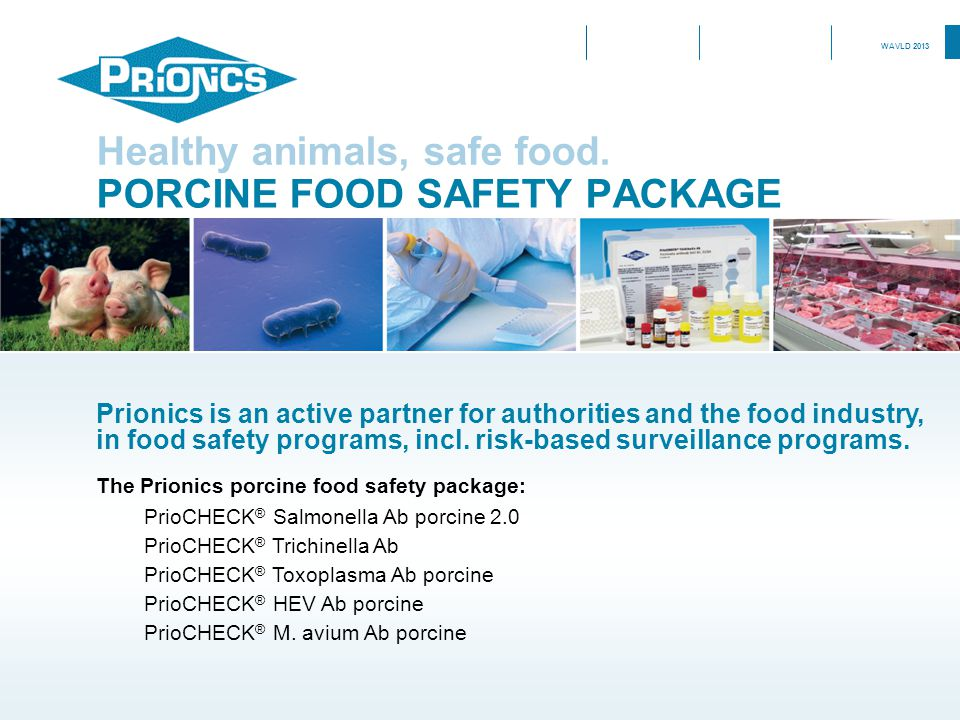 PORCINE FOOD SAFETY PACKAGE Healthy animals, safe food. Prionics is an active partner for authorities and the food industry, in food safety programs,