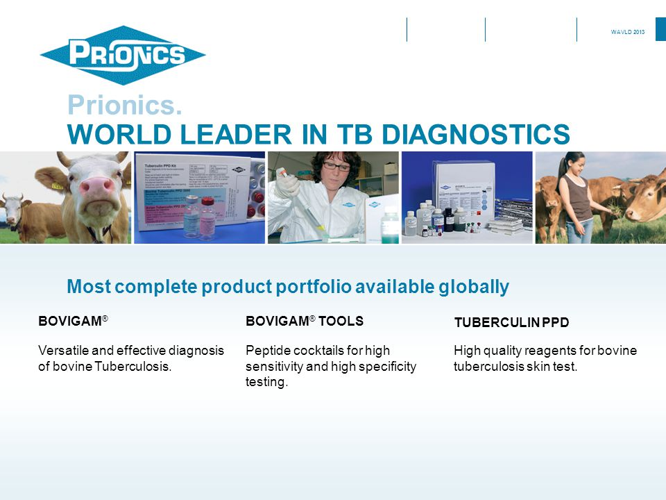 WORLD LEADER IN TB DIAGNOSTICS Prionics. BOVIGAM ® BOVIGAM ® TOOLS TUBERCULIN PPD Versatile and effective diagnosis of bovine Tuberculosis. Peptide co