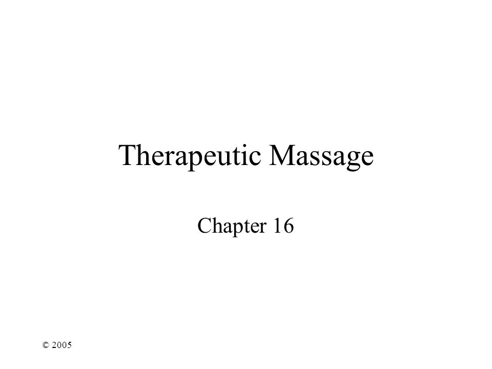 © 2005 Therapeutic Massage Chapter 16