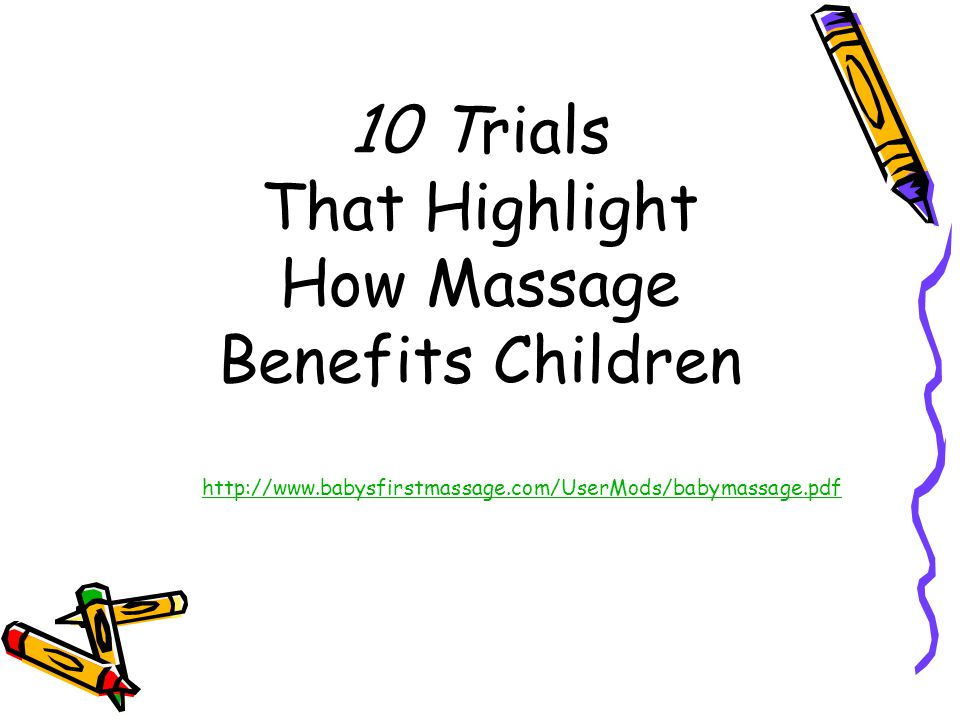 10 Trials That Highlight How Massage Benefits Children http://www.babysfirstmassage.com/UserMods/babymassage.pdf
