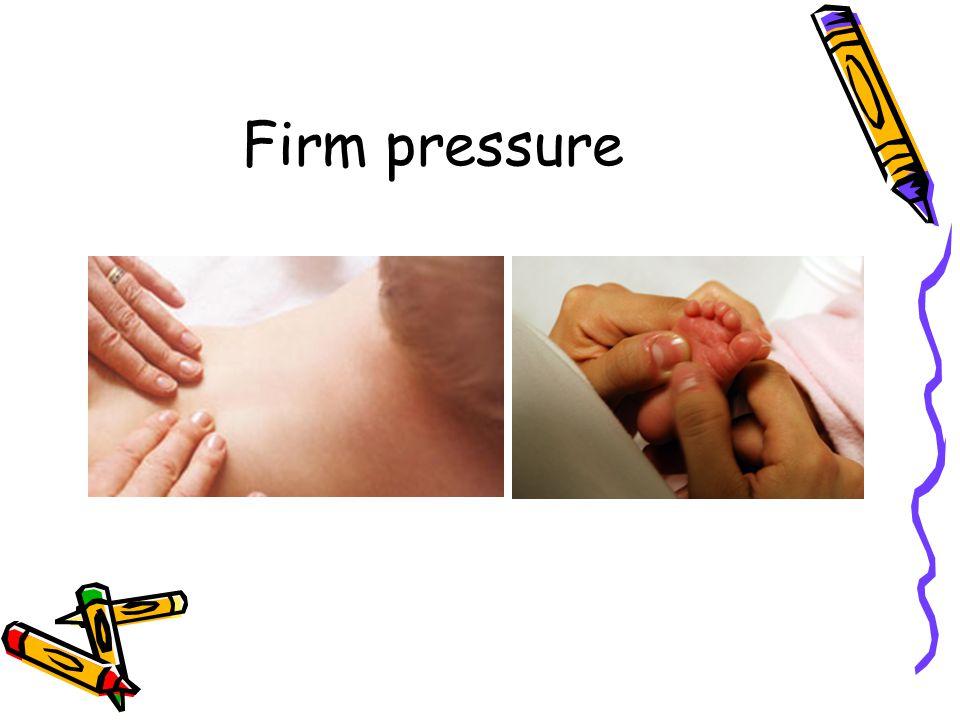 Firm pressure