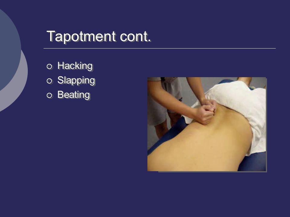 Tapotment cont.  Hacking  Slapping  Beating  Hacking  Slapping  Beating