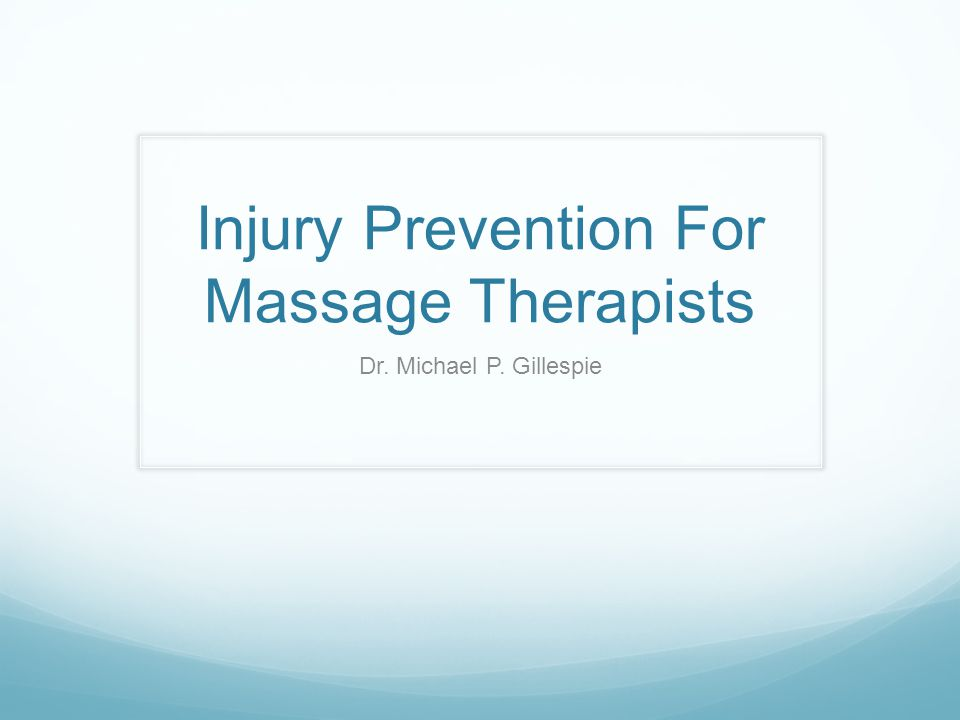 Injury Prevention For Massage Therapists Dr. Michael P. Gillespie