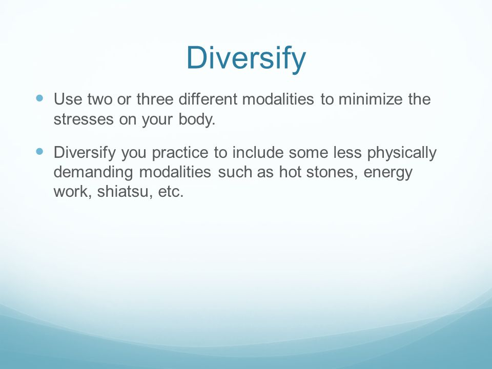 Diversify Use two or three different modalities to minimize the stresses on your body. Diversify you practice to include some less physically demandin