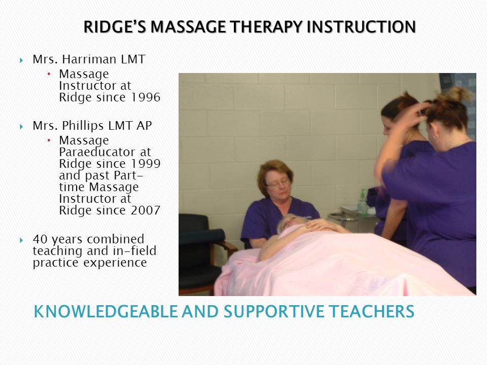  Mrs. Harriman LMT  Massage Instructor at Ridge since 1996  Mrs.