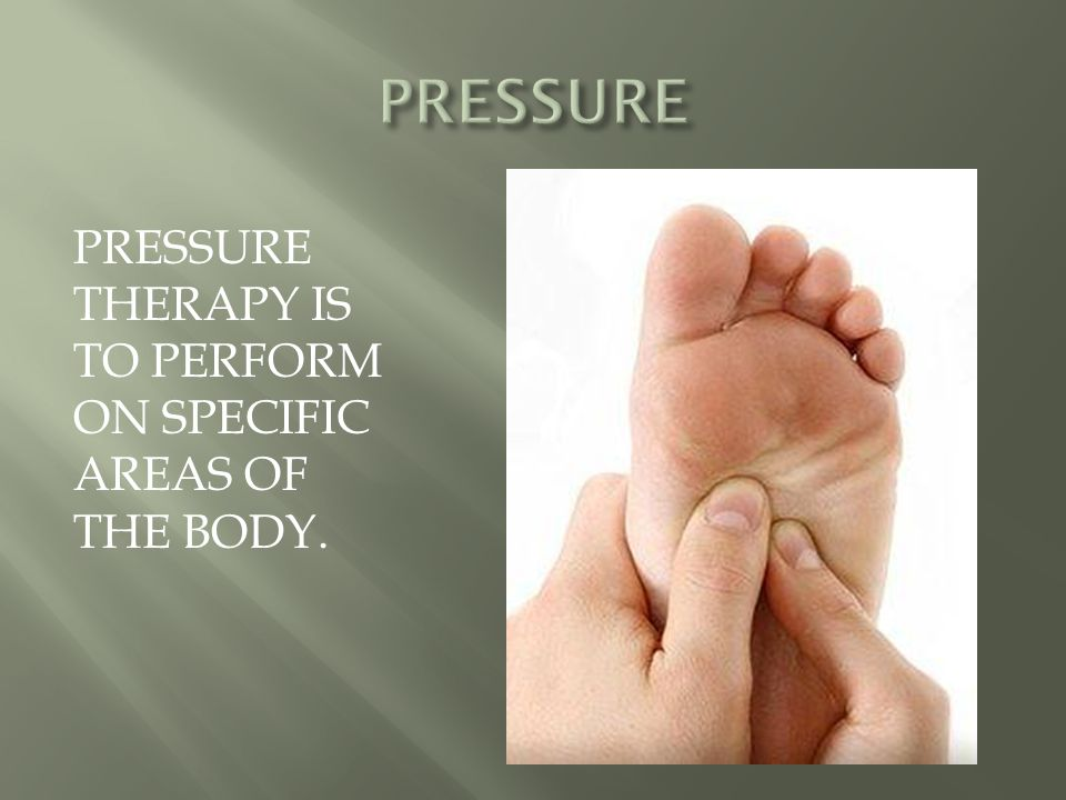 PRESSURE THERAPY IS TO PERFORM ON SPECIFIC AREAS OF THE BODY.