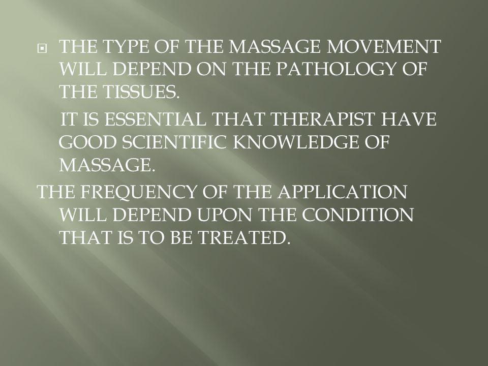  THE TYPE OF THE MASSAGE MOVEMENT WILL DEPEND ON THE PATHOLOGY OF THE TISSUES.