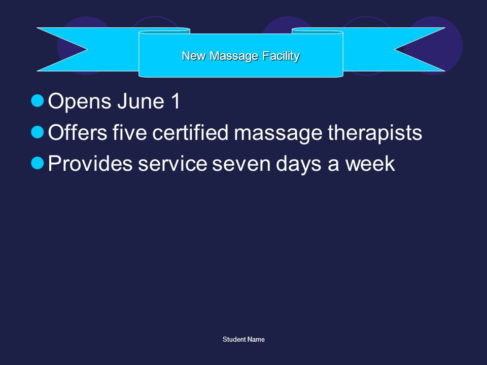 Student Name Opens June 1 Offers five certified massage therapists Provides service seven days a week New Massage Facility