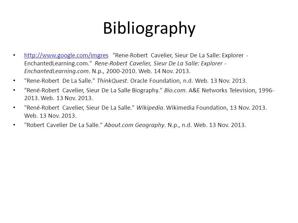 Bibliography http://www.google.com/imgres Rene-Robert Cavelier, Sieur De La Salle: Explorer - EnchantedLearning.com. Rene-Robert Cavelier, Sieur De La Salle: Explorer - EnchantedLearning.com.