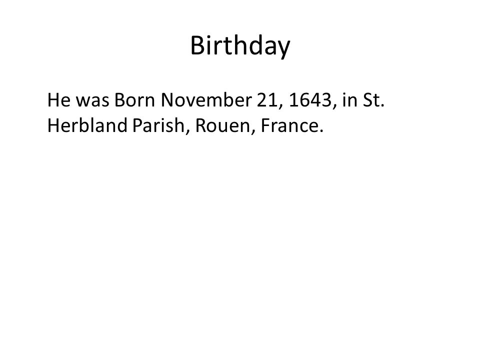 Birthday He was Born November 21, 1643, in St. Herbland Parish, Rouen, France.