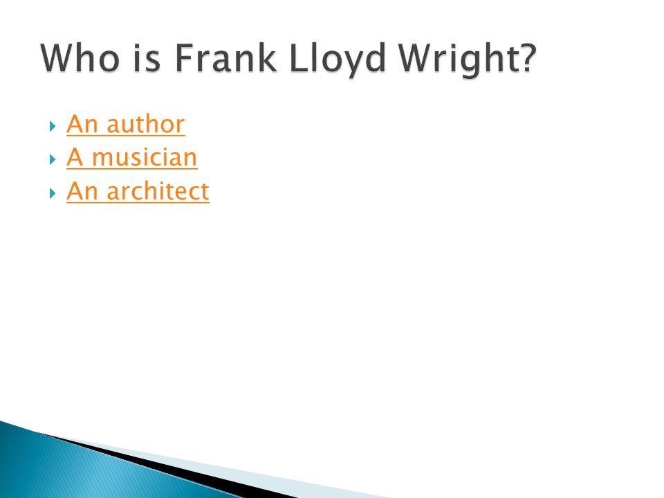  An author An author  A musician A musician  An architect An architect