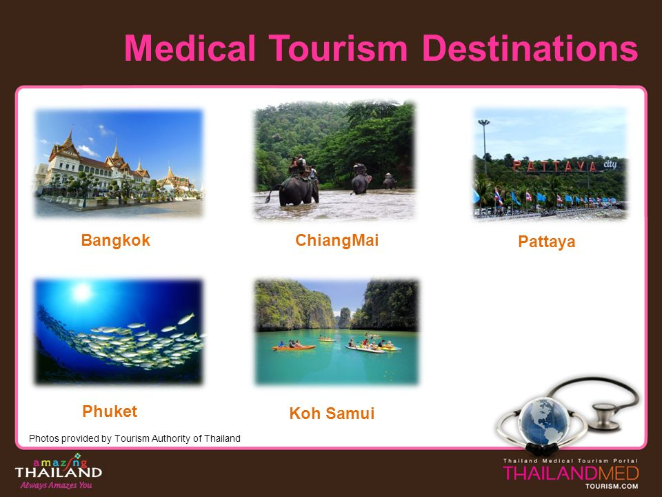 Medical Tourism Destinations Bangkok Phuket Koh Samui ChiangMai Pattaya Photos provided by Tourism Authority of Thailand