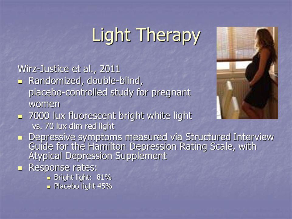 Light Therapy Wirz-Justice et al., 2011 Randomized, double-blind, Randomized, double-blind, placebo-controlled study for pregnant women 7000 lux fluorescent bright white light 7000 lux fluorescent bright white light vs.